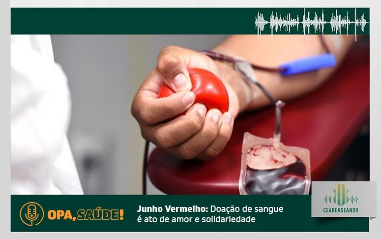 🎧 Opa, Saúde! #13 – Junho Vermelho: Doação de sangue é ato de amor e solidariedade!